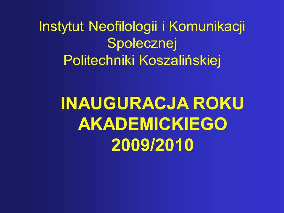 Instytut Neofilologii i Komunikacji Społecznej Politechniki Koszalińskiej INAUGURACJA ROKU AKADEMICKIEGO 2009/2010