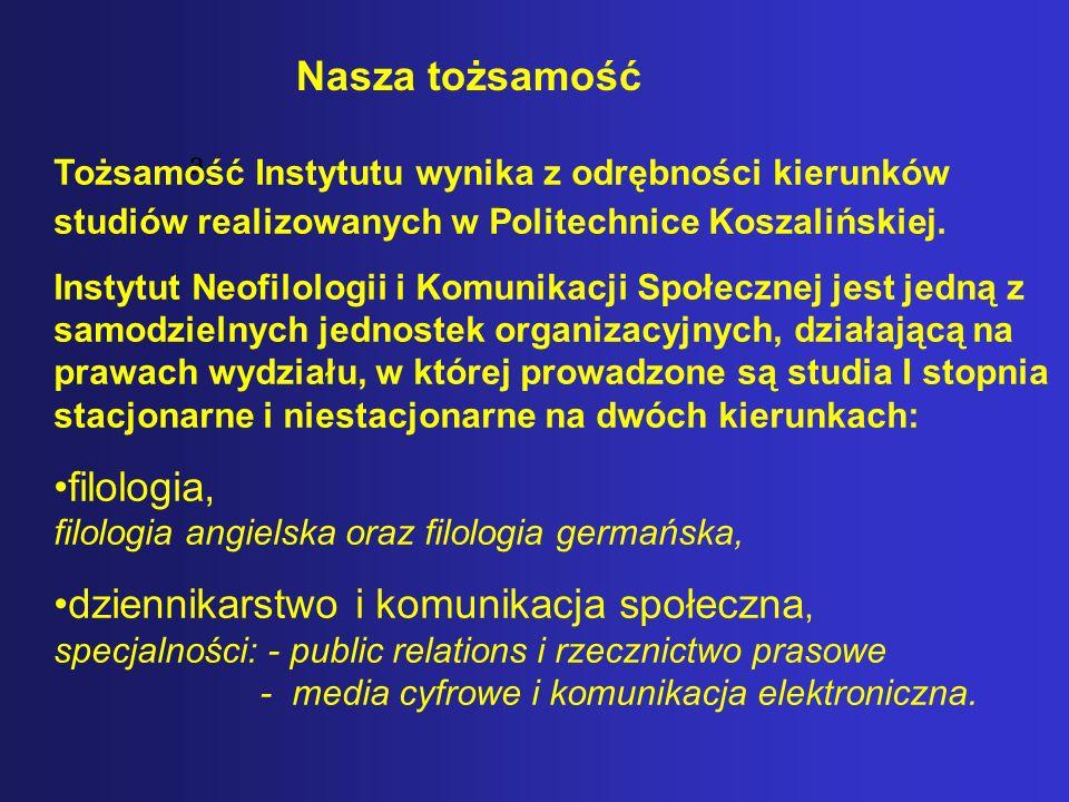 a Tożsamość Instytutu wynika z odrębności kierunków studiów realizowanych w Politechnice Koszalińskiej. Instytut Neofilologii i Komunikacji Społecznej