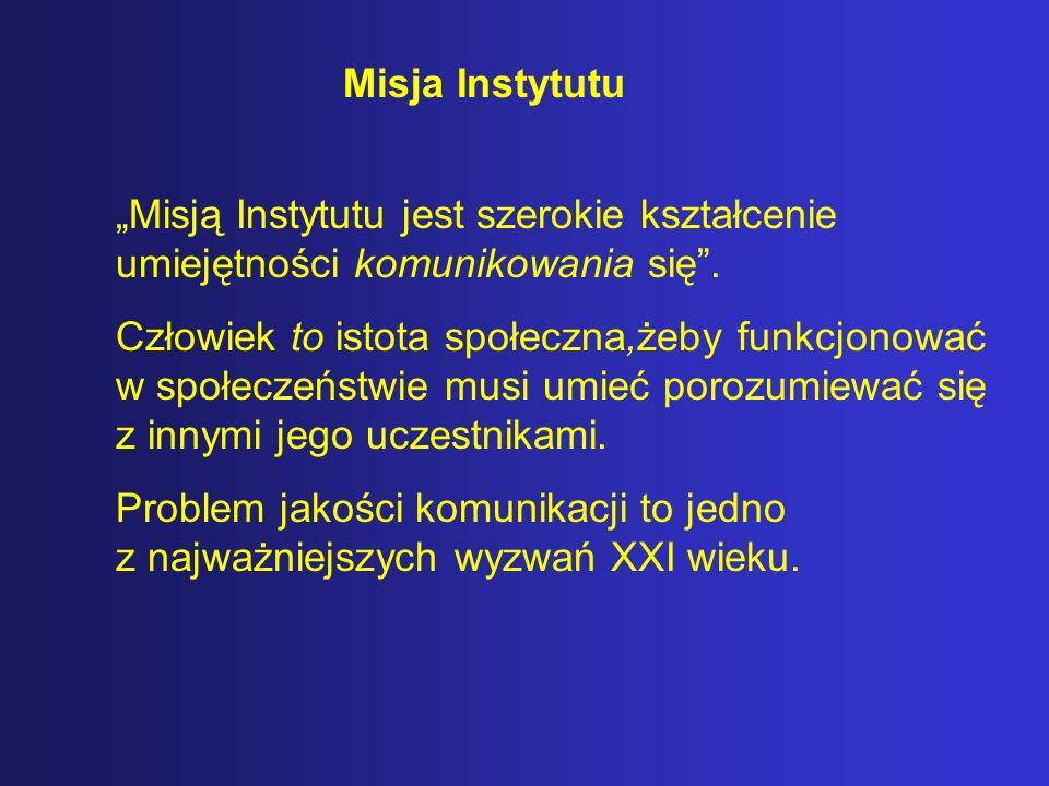Misją Instytutu jest szerokie kształcenie umiejętności komunikowania się. Człowiek to istota społeczna,żeby funkcjonować w społeczeństwie musi umieć p