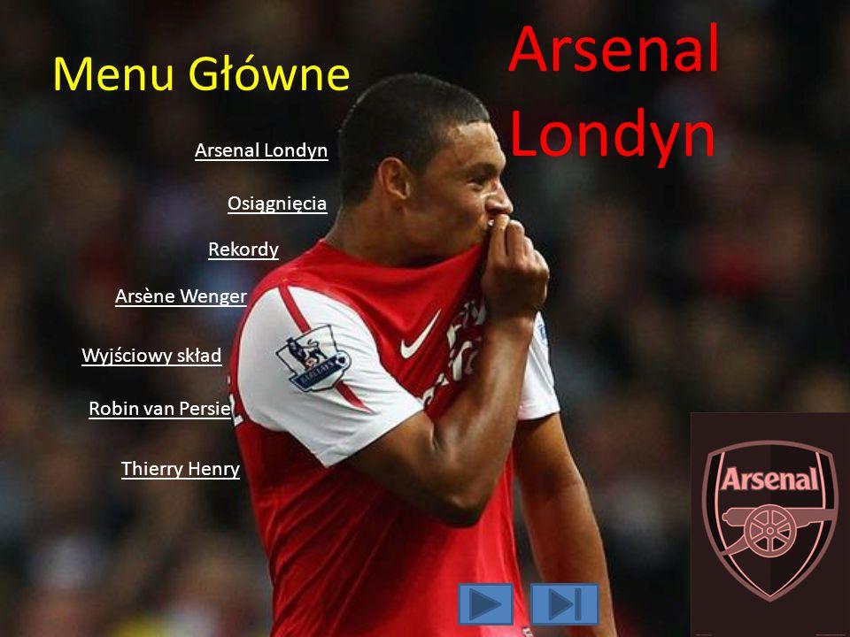 Menu Główne Arsenal Londyn Rekordy Robin van Persie Thierry Henry Arsène Wenger Osiągnięcia Arsenal Londyn Wyjściowy skład
