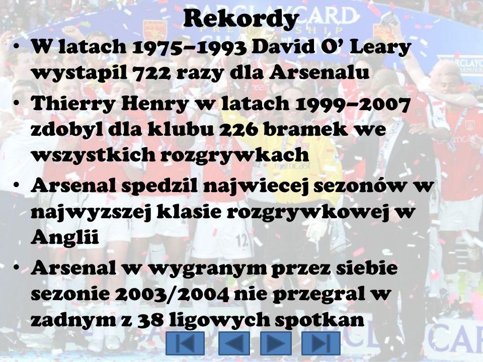 Rekordy W latach 1975–1993 David O Leary wystapil 722 razy dla Arsenalu Thierry Henry w latach 1999–2007 zdobyl dla klubu 226 bramek we wszystkich roz