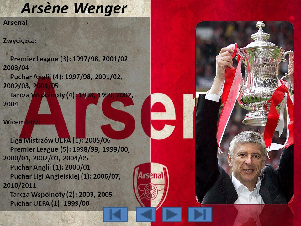 Arsène Wenger Arsenal Zwycięzca: Premier League (3): 1997/98, 2001/02, 2003/04 Puchar Anglii (4): 1997/98, 2001/02, 2002/03, 2004/05 Tarcza Wspólnoty