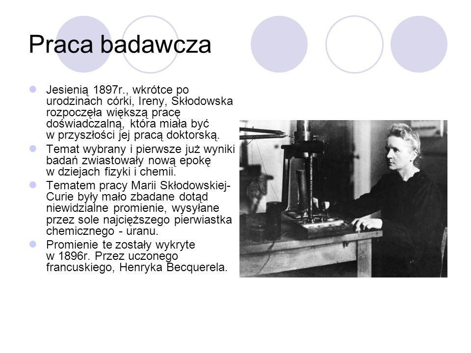 Praca badawcza Skłodowska zbadała uran i jego sole, a następnie wykryła, że spośród wszystkich znanych wtedy pierwiastków chemicznych jeszcze jeden metal - tor - wysyła takie samo promieniowanie jak uran i o podobnej sile.