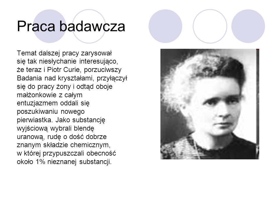 Praca badawcza W lipcu 1898 małżonkowie ogłosili odkrycie nowego pierwiastka chemicznego.