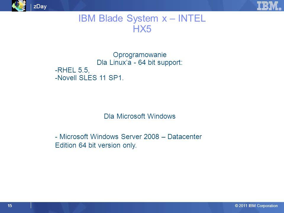 zDay © 2011 IBM Corporation 15 IBM Blade System x – INTEL HX5 Oprogramowanie Dla Linuxa - 64 bit support: -RHEL 5.5, -Novell SLES 11 SP1.