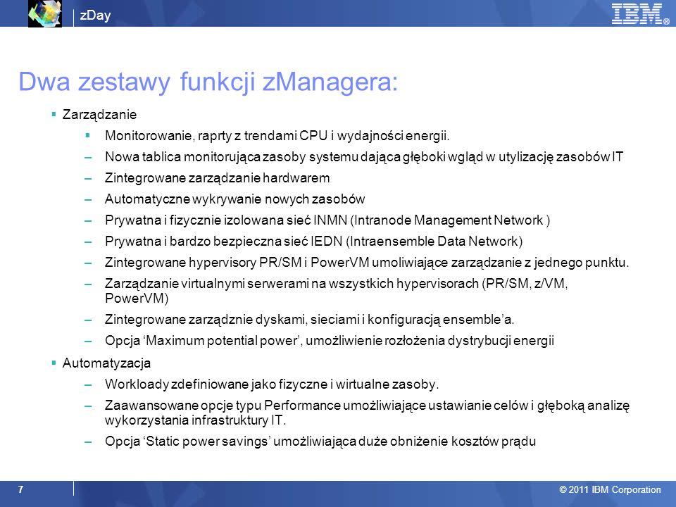 zDay © 2011 IBM Corporation 7 Dwa zestawy funkcji zManagera: Zarządzanie Monitorowanie, raprty z trendami CPU i wydajności energii. –Nowa tablica moni