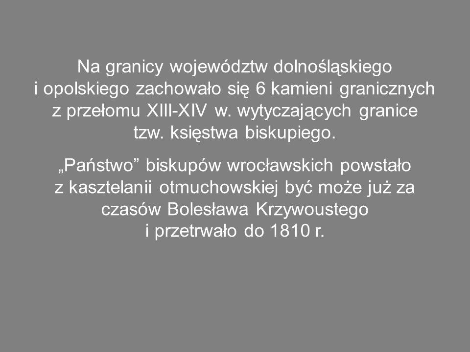 Na granicy województw dolnośląskiego i opolskiego zachowało się 6 kamieni granicznych z przełomu XIII-XIV w. wytyczających granice tzw. księstwa bisku