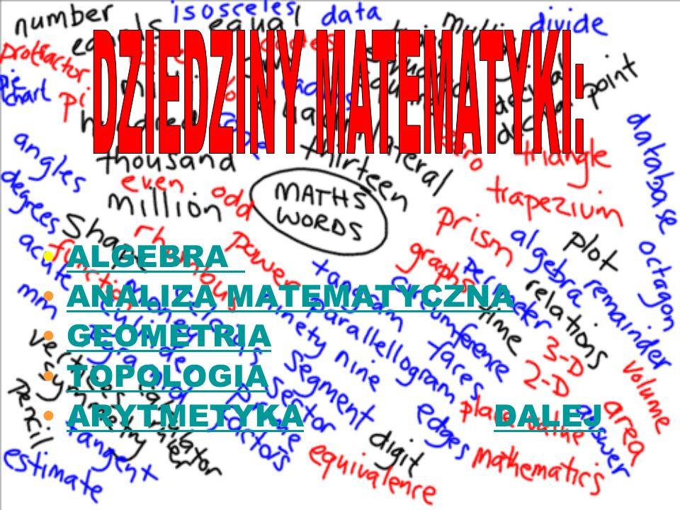 ALGEBRA ANALIZA MATEMATYCZNA GEOMETRIA TOPOLOGIA ARYTMETYKA DALEJARYTMETYKADALEJ