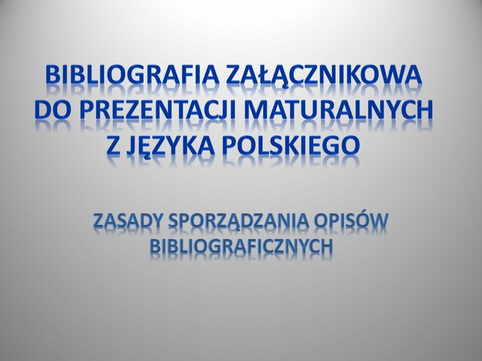 BIBLIOGRAFIA to uporządkowany spis dokumentów dobranych według ustalonych kryteriów spełniający zadanie informacyjne LITERATURA PODMIOTU wykaz bezpośrednich źródeł, które będą wykorzystane w treści prezentacji.