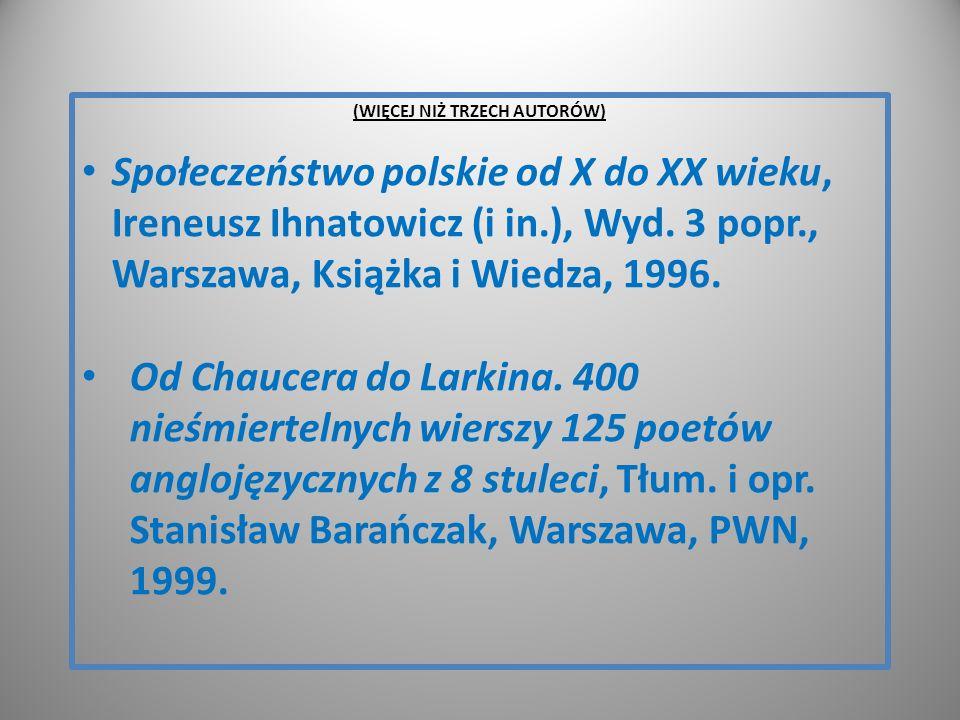 (WIĘCEJ NIŻ TRZECH AUTORÓW) Społeczeństwo polskie od X do XX wieku, Ireneusz Ihnatowicz (i in.), Wyd. 3 popr., Warszawa, Książka i Wiedza, 1996. Od Ch