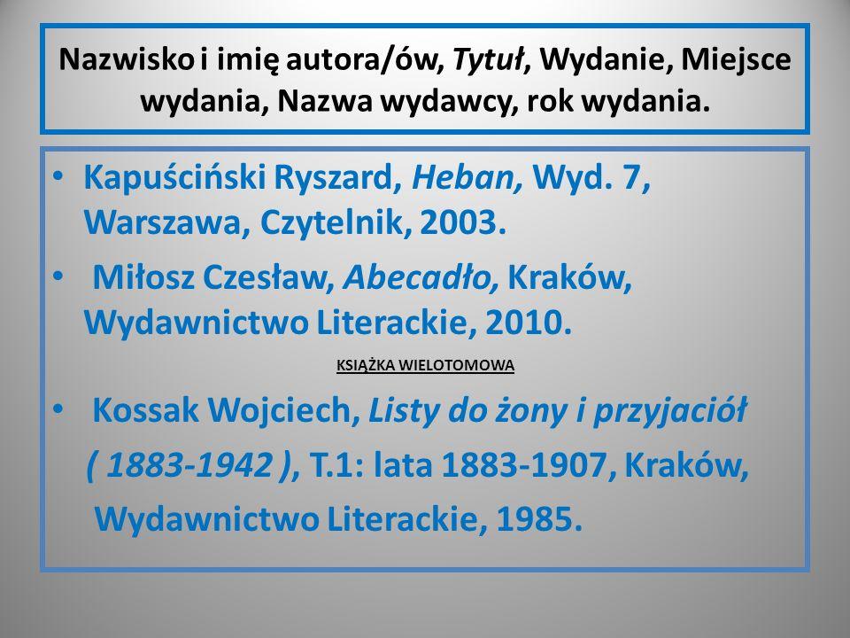 Nazwisko i imię autora/ów, Tytuł, Wydanie, Miejsce wydania, Nazwa wydawcy, rok wydania. Kapuściński Ryszard, Heban, Wyd. 7, Warszawa, Czytelnik, 2003.