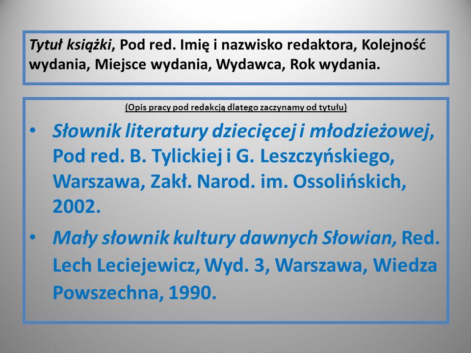 Tytuł książki, Pod red. Imię i nazwisko redaktora, Kolejność wydania, Miejsce wydania, Wydawca, Rok wydania. (Opis pracy pod redakcją dlatego zaczynam