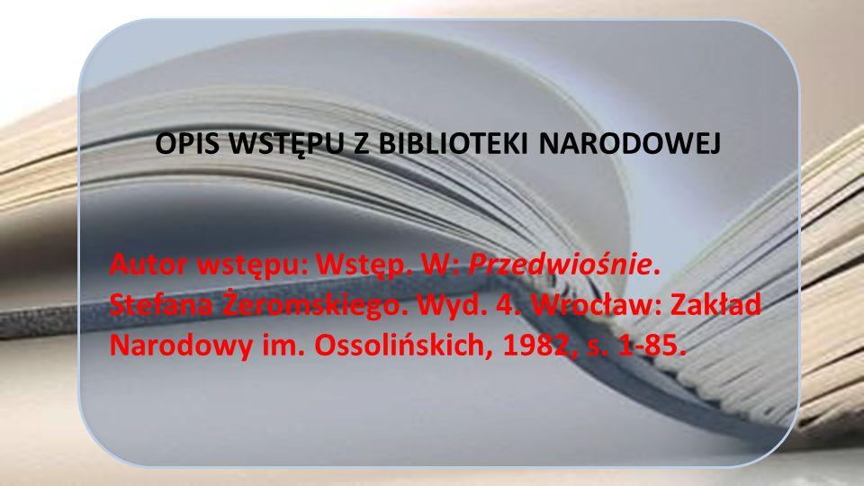 OPIS WSTĘPU Z BIBLIOTEKI NARODOWEJ Autor wstępu: Wstęp. W: Przedwiośnie. Stefana Żeromskiego. Wyd. 4. Wrocław: Zakład Narodowy im. Ossolińskich, 1982,