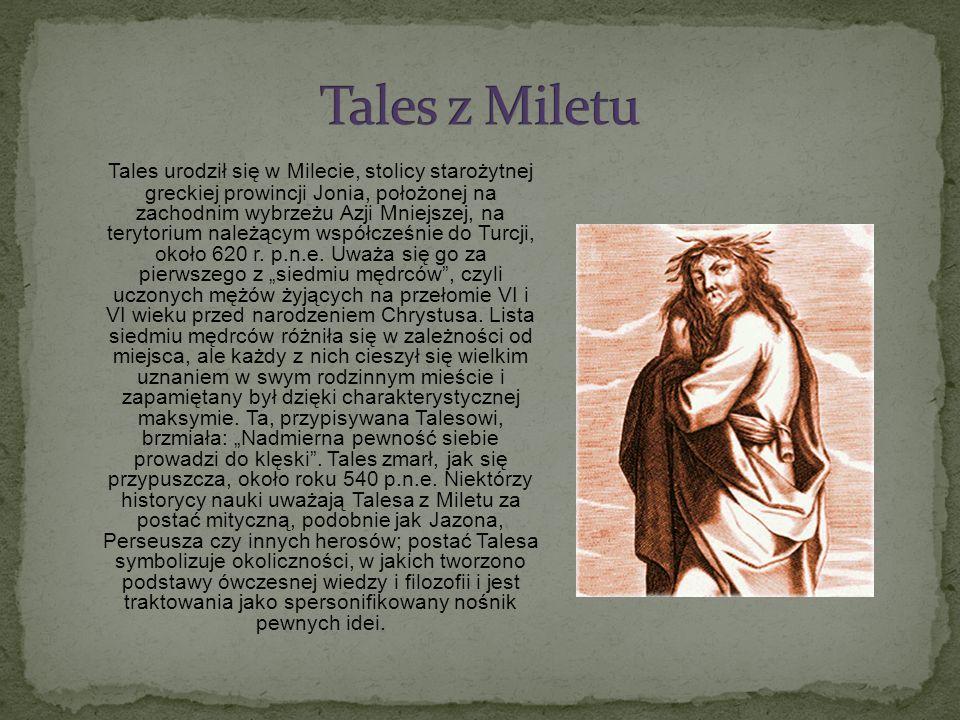 Tales urodził się w Milecie, stolicy starożytnej greckiej prowincji Jonia, położonej na zachodnim wybrzeżu Azji Mniejszej, na terytorium należącym wsp