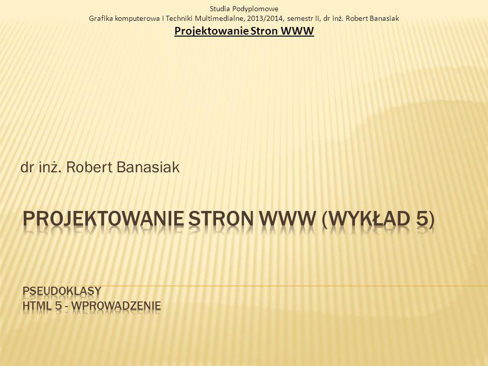 dr inż. Robert Banasiak Studia Podyplomowe Grafika komputerowa i Techniki Multimedialne, 2013/2014, semestr II, dr inż. Robert Banasiak Projektowanie
