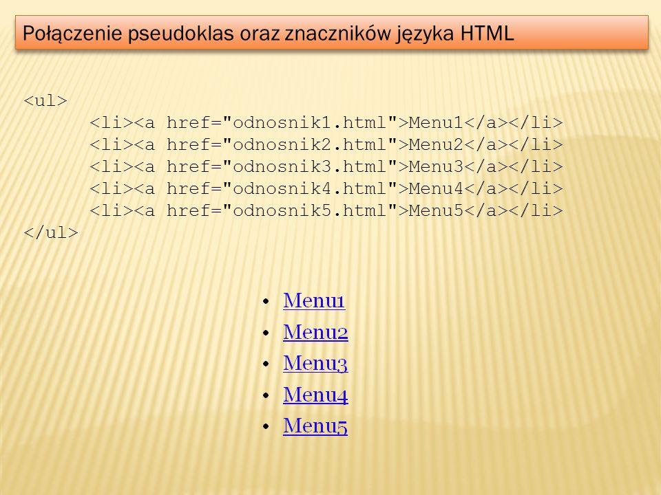 Połączenie pseudoklas oraz znaczników języka HTML Menu1 Menu2 Menu3 Menu4 Menu5