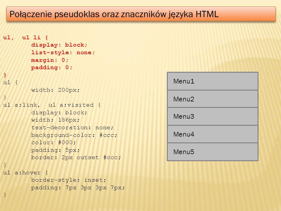Połączenie pseudoklas oraz znaczników języka HTML ul, ul li { display: block; list-style: none; margin: 0; padding: 0; } ul { width: 200px; } ul a:lin