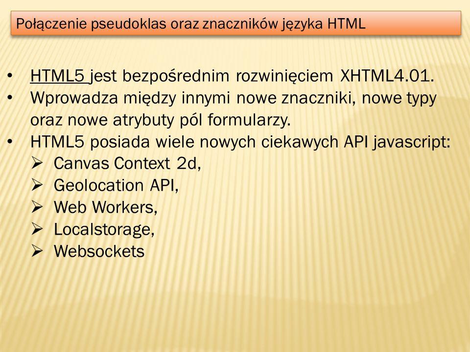 Połączenie pseudoklas oraz znaczników języka HTML HTML5 jest bezpośrednim rozwinięciem XHTML4.01. Wprowadza między innymi nowe znaczniki, nowe typy or