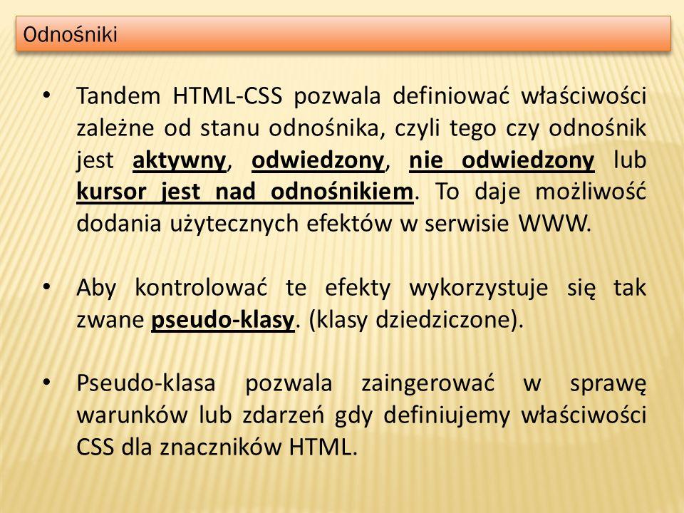 Odnośniki Tandem HTML-CSS pozwala definiować właściwości zależne od stanu odnośnika, czyli tego czy odnośnik jest aktywny, odwiedzony, nie odwiedzony