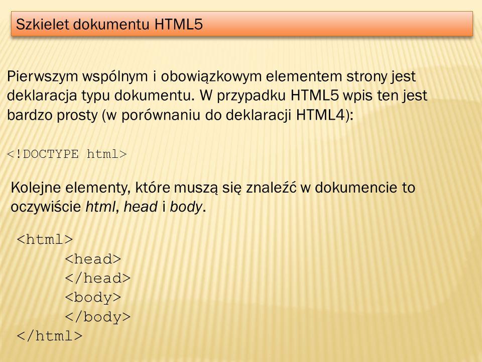 Szkielet dokumentu HTML5 Pierwszym wspólnym i obowiązkowym elementem strony jest deklaracja typu dokumentu. W przypadku HTML5 wpis ten jest bardzo pro
