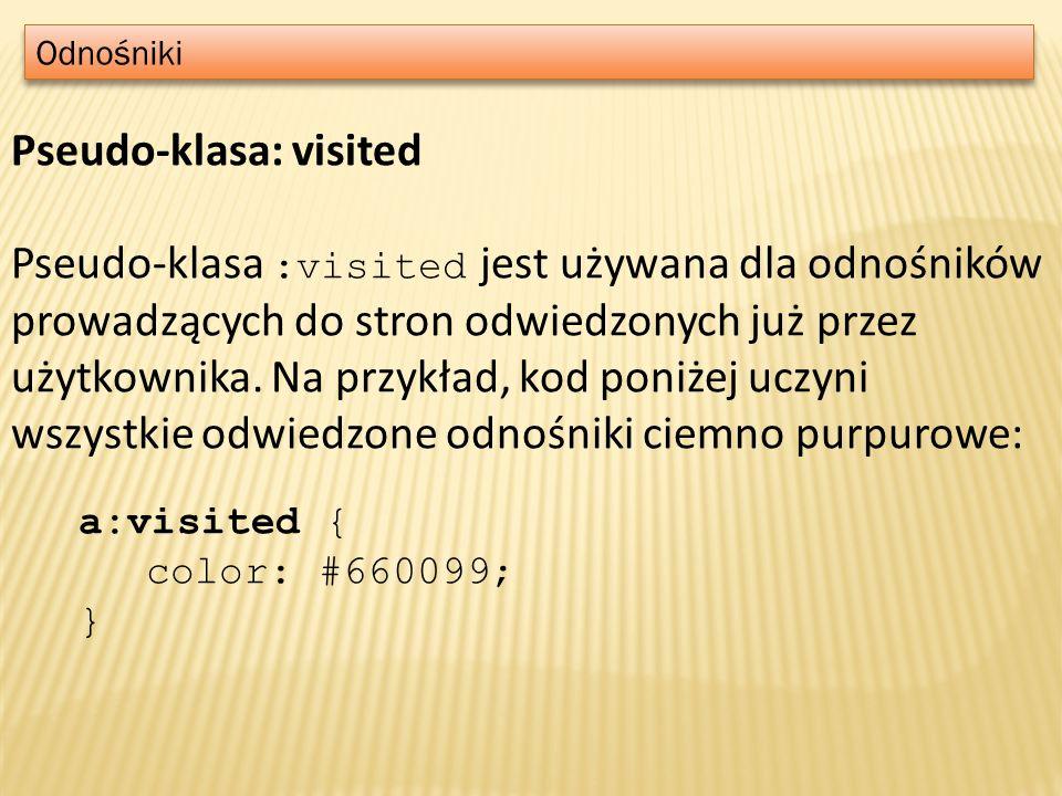Odnośniki Pseudo-klasa: visited Pseudo-klasa :visited jest używana dla odnośników prowadzących do stron odwiedzonych już przez użytkownika. Na przykła