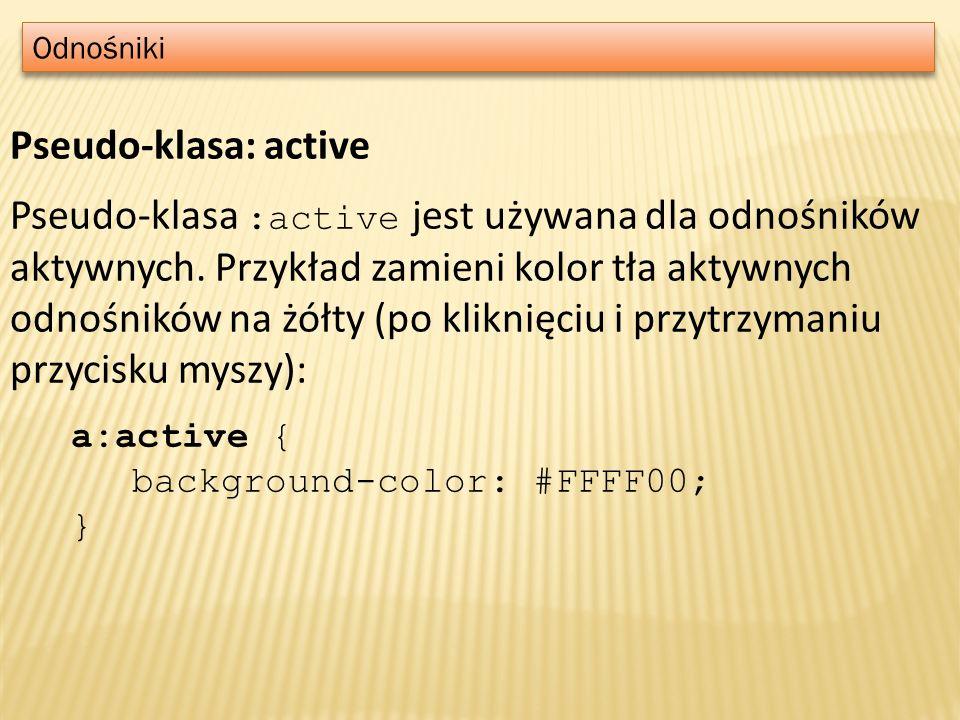 Odnośniki Pseudo-klasa: active Pseudo-klasa :active jest używana dla odnośników aktywnych. Przykład zamieni kolor tła aktywnych odnośników na żółty (p