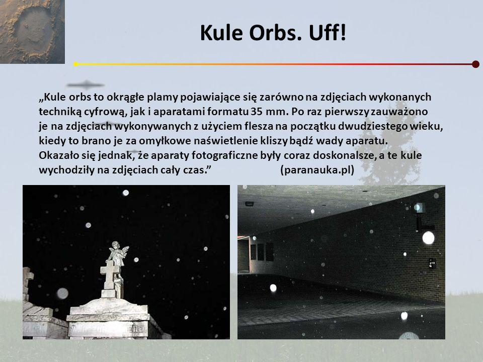 Kule Orbs. Uff! Kule orbs to okrągłe plamy pojawiające się zarówno na zdjęciach wykonanych techniką cyfrową, jak i aparatami formatu 35 mm. Po raz pie