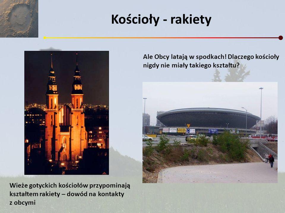 Kościoły - rakiety Wieże gotyckich kościołów przypominają kształtem rakiety – dowód na kontakty z obcymi Ale Obcy latają w spodkach! Dlaczego kościoły