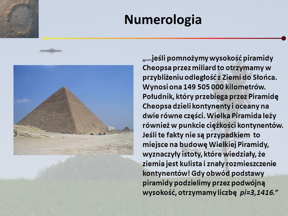 Numerologia …jeśli pomnożymy wysokość piramidy Cheopsa przez miliard to otrzymamy w przybliżeniu odległość z Ziemi do Słońca. Wynosi ona 149 505 000 k
