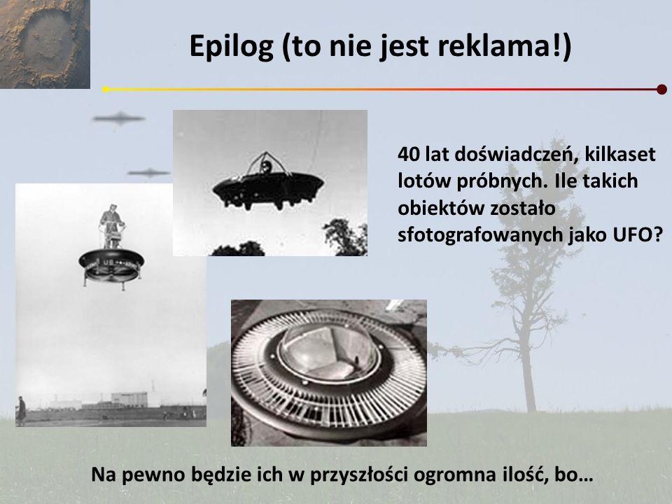 40 lat doświadczeń, kilkaset lotów próbnych. Ile takich obiektów zostało sfotografowanych jako UFO? Na pewno będzie ich w przyszłości ogromna ilość, b