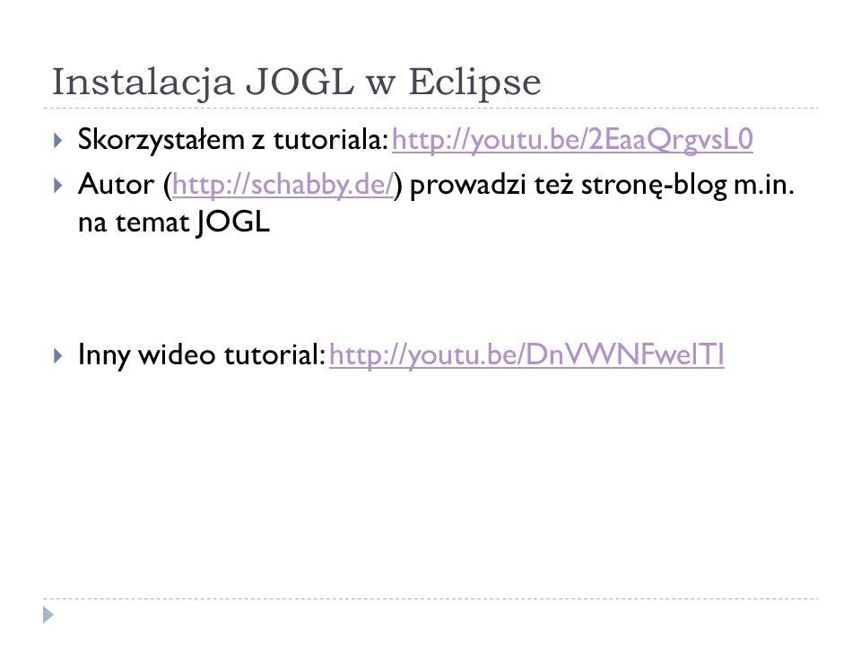 Instalacja JOGL w Eclipse Skorzystałem z tutoriala: http://youtu.be/2EaaQrgvsL0http://youtu.be/2EaaQrgvsL0 Autor (http://schabby.de/) prowadzi też str