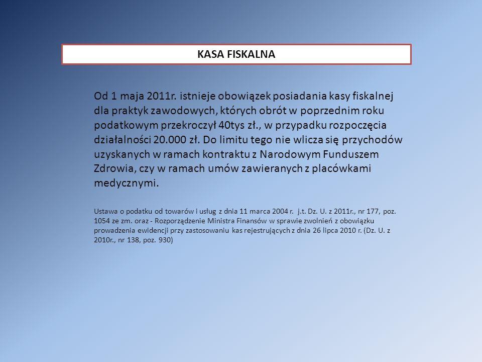 KASA FISKALNA Od 1 maja 2011r. istnieje obowiązek posiadania kasy fiskalnej dla praktyk zawodowych, których obrót w poprzednim roku podatkowym przekro
