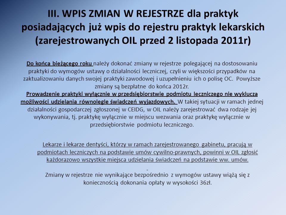 III. WPIS ZMIAN W REJESTRZE dla praktyk posiadających już wpis do rejestru praktyk lekarskich (zarejestrowanych OIL przed 2 listopada 2011r) Do końca