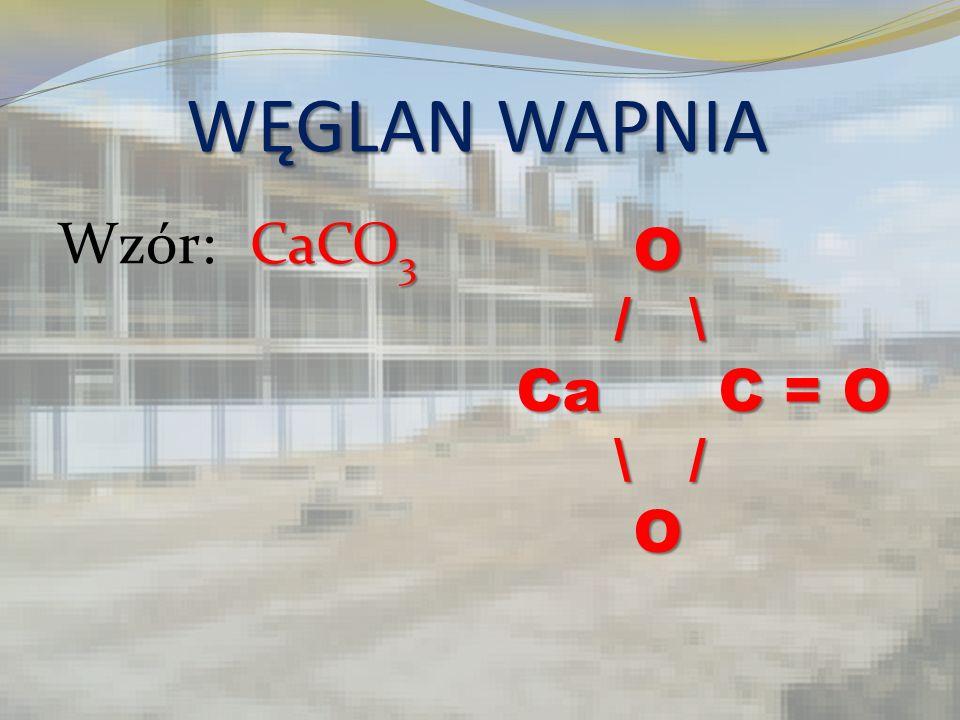 WĘGLAN WAPNIA CaCO 3 Wzór: CaCO 3 O / \ / \ Ca C = O Ca C = O \ / \ / O