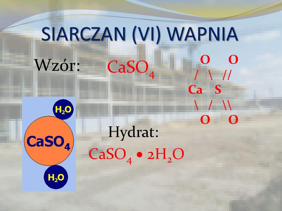 SIARCZAN (VI) WAPNIA O O / \ // Ca S \ / \\ O O CaSO 4 CaSO 4 2H 2 O Wzór: Hydrat: