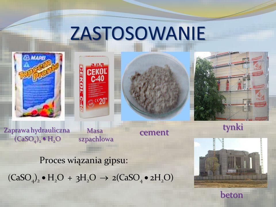ZASTOSOWANIE Zaprawa hydrauliczna (CaSO 4 ) 2 H 2 O (CaSO 4 ) 2 H 2 O Masa szpachlowa szpachlowacement ( CaSO 4 ) 2 H 2 O + 3H 2 O 2(CaSO 4 2H 2 O) ty