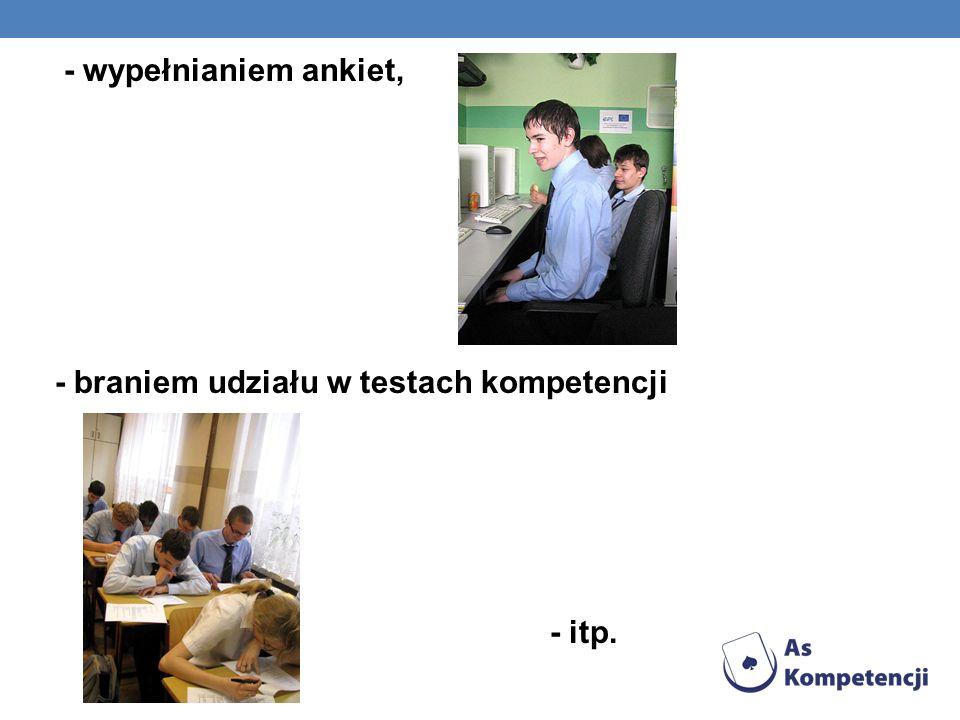 - wypełnianiem ankiet, - braniem udziału w testach kompetencji - itp.