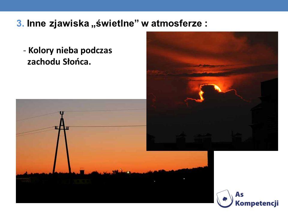 3. Inne zjawiska świetlne w atmosferze : - Kolory nieba podczas zachodu Słońca.