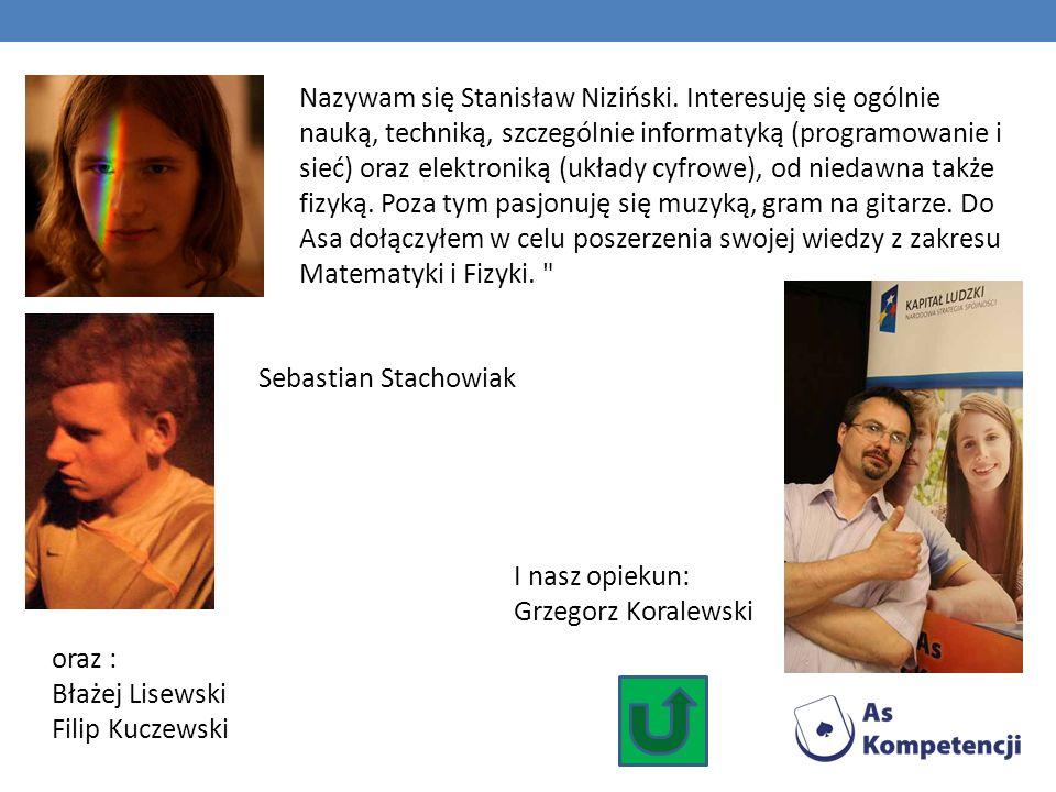 Nazywam się Stanisław Niziński. Interesuję się ogólnie nauką, techniką, szczególnie informatyką (programowanie i sieć) oraz elektroniką (układy cyfrow