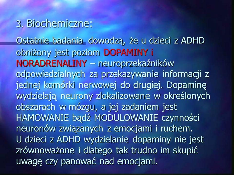 3. Biochemiczne: Ostatnie badania dowodzą, że u dzieci z ADHD obniżony jest poziom DOPAMINY i NORADRENALINY – neuroprzekaźników odpowiedzialnych za pr