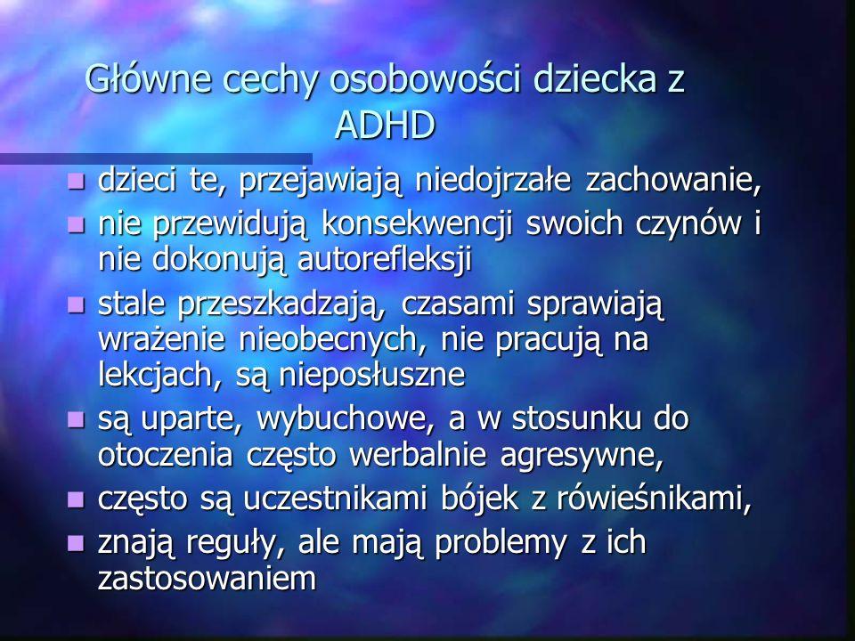 Główne cechy osobowości dziecka z ADHD dzieci te, przejawiają niedojrzałe zachowanie, dzieci te, przejawiają niedojrzałe zachowanie, nie przewidują ko