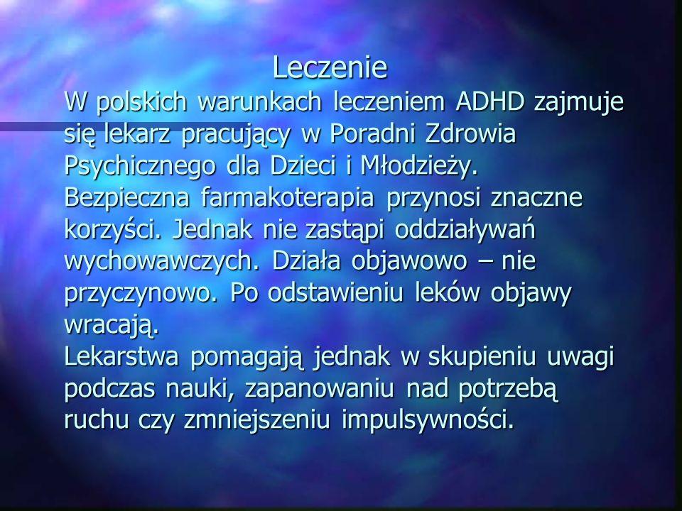 Leczenie W polskich warunkach leczeniem ADHD zajmuje się lekarz pracujący w Poradni Zdrowia Psychicznego dla Dzieci i Młodzieży. Bezpieczna farmakoter