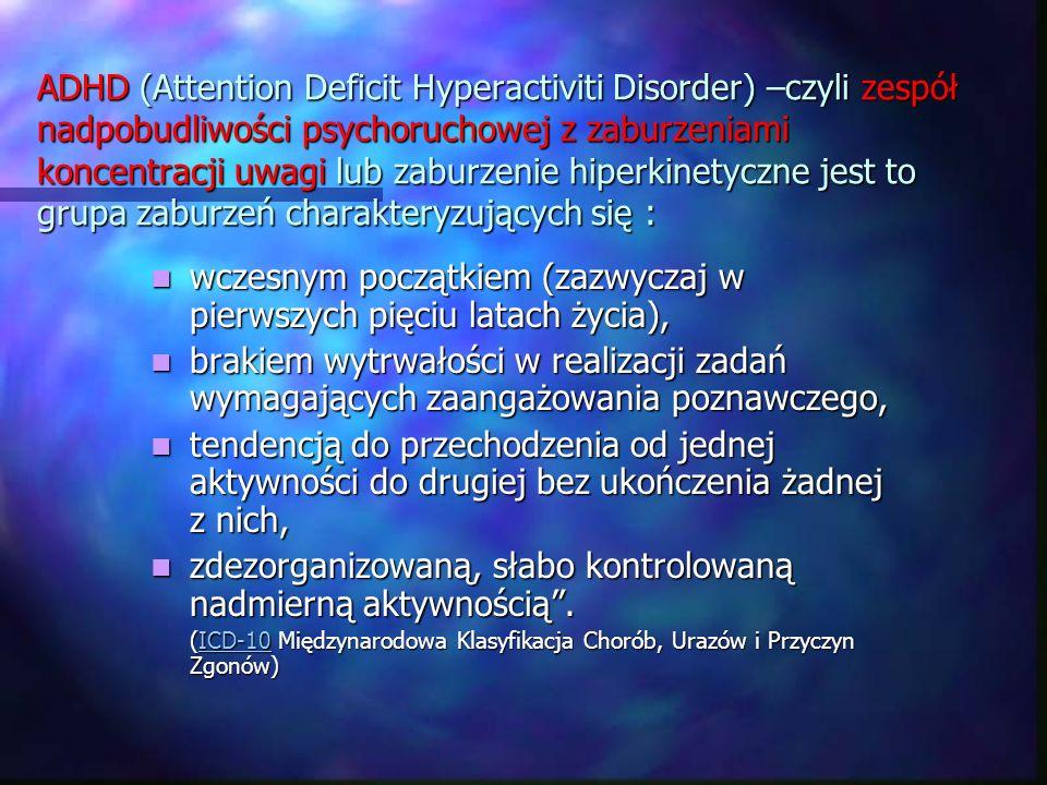 ADHD (Attention Deficit Hyperactiviti Disorder) –czyli zespół nadpobudliwości psychoruchowej z zaburzeniami koncentracji uwagi lub zaburzenie hiperkin