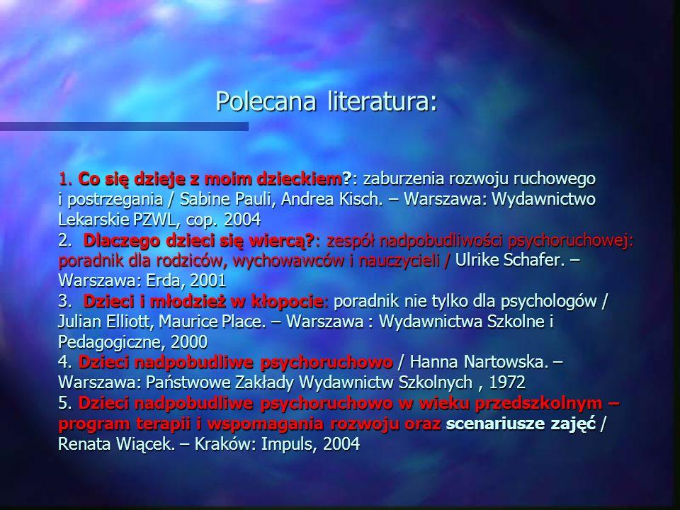 Polecana literatura: 1. Co się dzieje z moim dzieckiem?: zaburzenia rozwoju ruchowego i postrzegania / Sabine Pauli, Andrea Kisch. – Warszawa: Wydawni