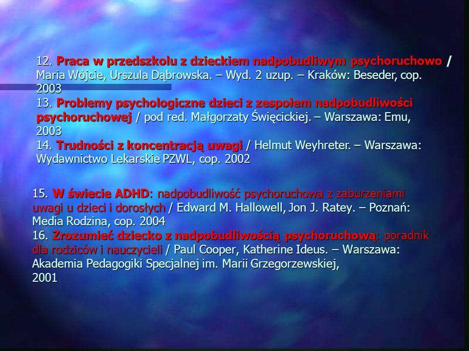 15. W świecie ADHD: nadpobudliwość psychoruchowa z zaburzeniami uwagi u dzieci i dorosłych / Edward M. Hallowell, Jon J. Ratey. – Poznań: Media Rodzin