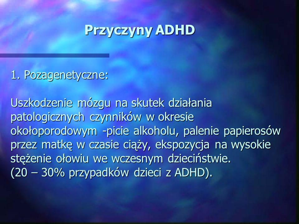 Przyczyny ADHD 1. Pozagenetyczne: Uszkodzenie mózgu na skutek działania patologicznych czynników w okresie okołoporodowym -picie alkoholu, palenie pap