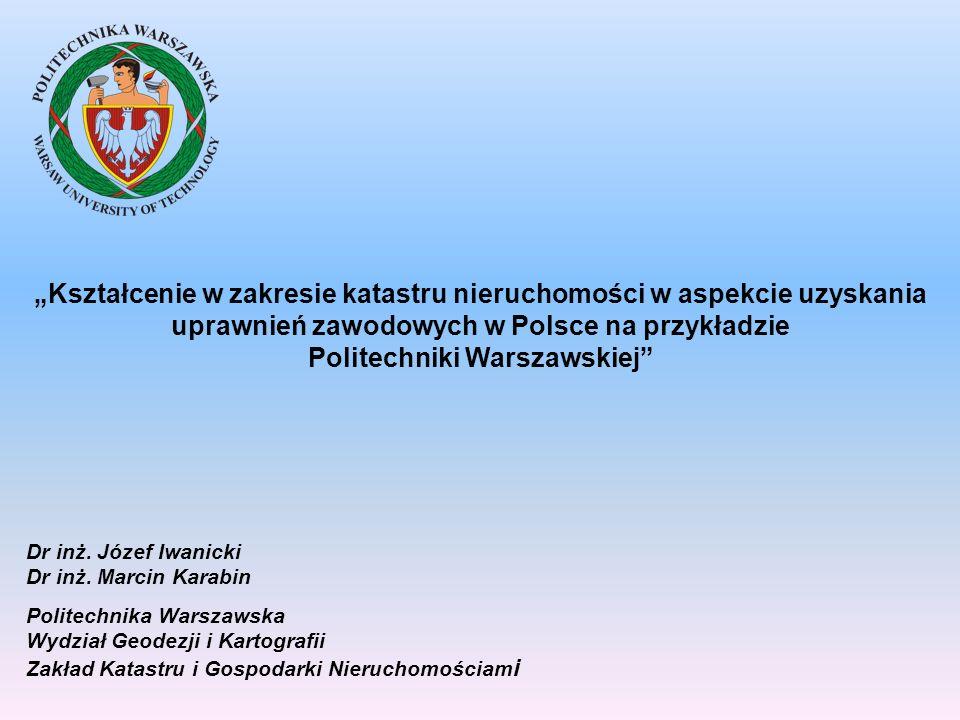 Kształcenie w zakresie katastru nieruchomości w aspekcie uzyskania uprawnień zawodowych w Polsce na przykładzie Politechniki Warszawskiej Dr inż. Józe