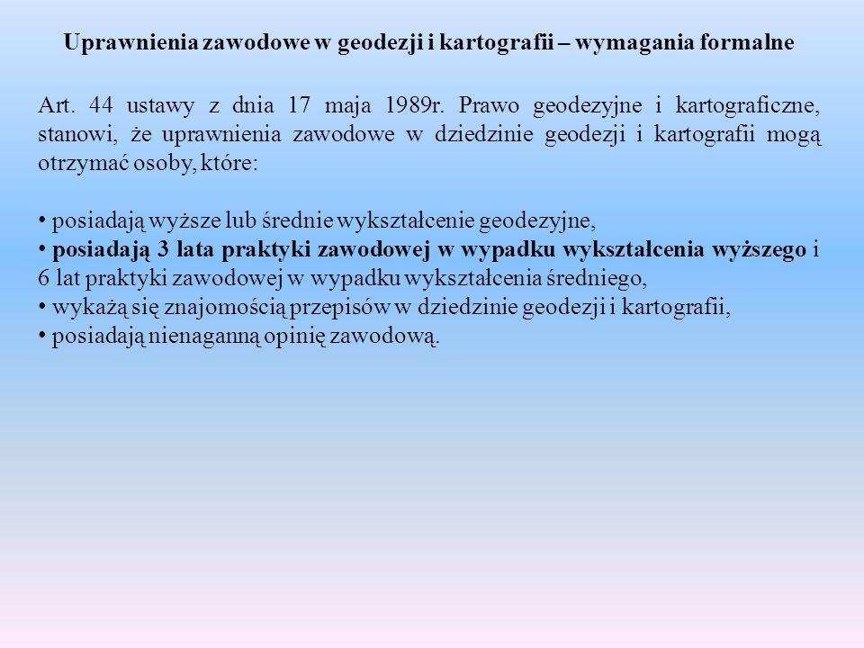 Uprawnienia zawodowe w geodezji i kartografii – wymagania formalne Art. 44 ustawy z dnia 17 maja 1989r. Prawo geodezyjne i kartograficzne, stanowi, że