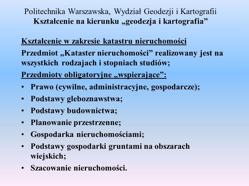 Politechnika Warszawska, Wydział Geodezji i Kartografii Kształcenie na kierunku geodezja i kartografia Kształcenie w zakresie katastru nieruchomości P