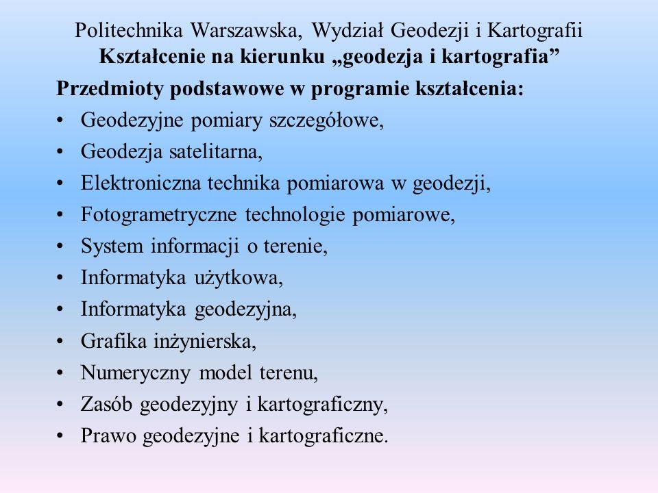 Politechnika Warszawska, Wydział Geodezji i Kartografii Kształcenie na kierunku geodezja i kartografia Przedmioty podstawowe w programie kształcenia: